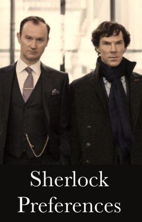 Sherlock preferences - They see you naked for the first time - Wattpad