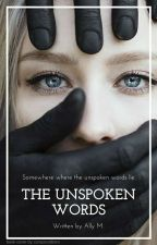 The Unspoken Words by AllyM1989