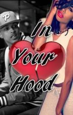 In Your Hood ( COMPLETED) by Theambitiousone