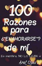 """100 Razones para ¿""""ENAMORARSE""""? de mí by AzulClaro27"""