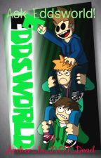 Ask Eddsworld! by Archer_Is_NOT_Dead