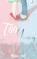 Too Young [Complete] by eka_wd