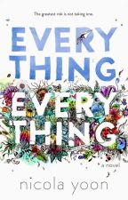 Everything, Everything -Nicola Yoon. by dxtrbia