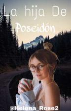 La Hija De Poseidón© Primera Temporada (Editando) by Helena_Rose2