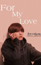 For My Love // Kim Taehyung x Reader by Armys_Jams10
