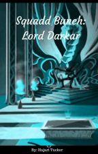 Squadd Bunch 2: Lord Darkar by YasirFireFairy101