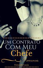 Um Contrato Com Meu Chefe (Concluído) by FernandaCassia4