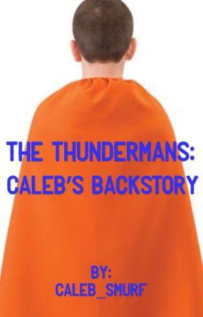 The Thundermans: Caleb's Backstory by Caleb_Smurf
