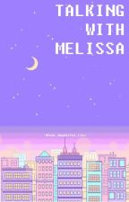 TALKING WITH MELISSA by Your_Wonderful_Lies