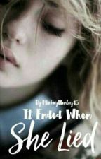 It Ended When She Lied by MickeyHenley15