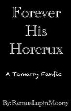 Forever His Horcrux by RemusLupinMoony