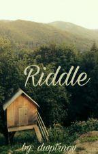 Riddle by dwptrnov18