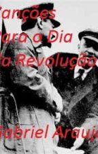 CANÇÕES PARA O DIA DA REVOLUÇÃO by GabrielAraujoSilva7