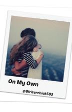 On My Own(completed) by Writerchick503