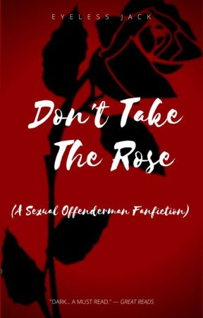 (EDITING) Don't Take the Rose (Sexual Offenderman X Reader) by Eyeless_Jack02