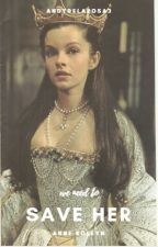 We need to save her - Anne Boleyn by AndyDelaRosa3