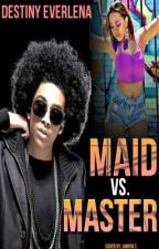 Maid VS Master (Editing/Completed) by FinessinGoddess