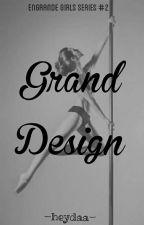 Grand Design (Engrande Girls Series #2) by heydaa