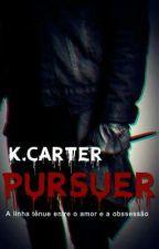 Pursuer -A linha tênue entre o amor e a obsessão.  by KarolCarter