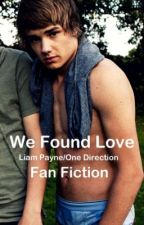 We Found Love: A Liam Payne/One Direction Fan Fiction by OneDirectionerxxx