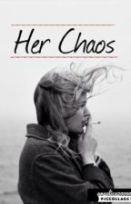 Her Chaos (know as How Did My Life Become This Way) by angelica20000