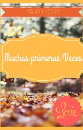 Muchas Primeras veces by MalooPerry5