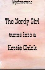 The Nerdy Girl Turns Into a Hottie Chick (ON GOING) by DivineRoseSayson