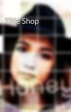 Title Shop  by GirlMeets-Freeform