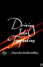 Driving Into Temptation  by Snicker1Doodles