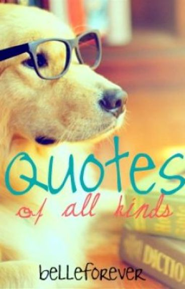 Quotes: Of All Kinds by MyKissKills