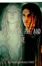 Ice, Water, Fire, and Love. by haleyjenkins1042