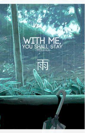 with me, you shall stay [semi-hiatus] by chimushea-