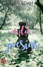 La vida en Poesías. by LeviAdan