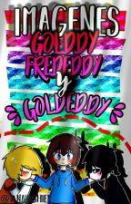 Imágenes Golddy, Frededdy y Goldeddy by AnaisShiet