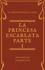 LA RENDICIÓN DE LA ROSA       La Princesa Escarlata by ArmandoSavin