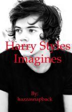 Harry Styles Imagines by hazzasnapback