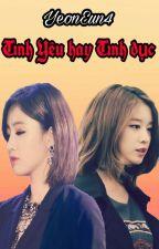 (Longfic)TÌNH YÊU HAY TÌNH DỤC  by YeonEun4