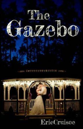 The Gazebo (#WattpadLoveNotes) by EricCruisoe