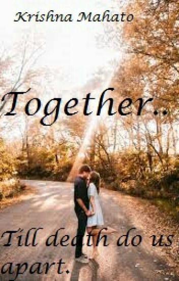Together.. Till Death Do Us Apart.