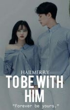 TO BE WITH HIM (COMPLETED) by HailMerry