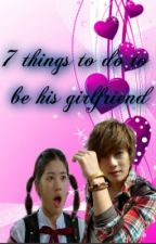 7 things to do to be his girlfriend..(Completed) by xolovemae