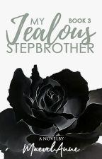 My Jealous Stepbrother (Book 3) by MaevelAnne