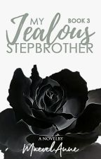 My Jealous Stepbrother (Book 3) by MaevelAnne
