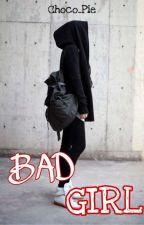 BAD GIRL [COMPLETE] by SeffiNafa