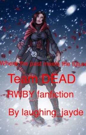 Where the past meets the future: team DEAD (rwby fanfiction) by laughing_jayde
