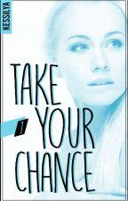 Take Your Chance by KessieLya
