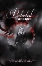 Protected At Last (Rewriting and editing) by _reign_