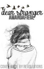Dear Stranger, by amandafiegl