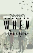 WHEN I LOVE YOU  by tarannia74