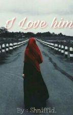 I LOVE HIM by Shniffid_